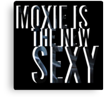 #Moxie is the New #Sexy! Canvas Print