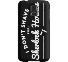 I Don't Shave For Sherlock Holmes Samsung Galaxy Case/Skin