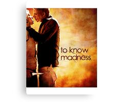 To Know Madness Canvas Print