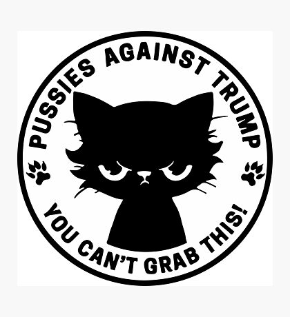 Pussies against Trump - You can't grab this!  Photographic Print