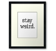 Stay Weird Framed Print