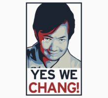 Yes We Chang! by Raymond Doyle (BlackRose Design)