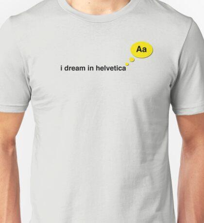 I dream in helvetica Unisex T-Shirt
