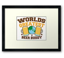 WORLDS GREATEST beer buddy Framed Print