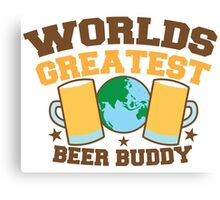 WORLDS GREATEST beer buddy Canvas Print