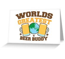 WORLDS GREATEST beer buddy Greeting Card