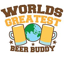 WORLDS GREATEST beer buddy Photographic Print