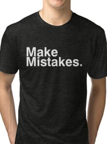 Make Mistakes. Tri-blend T-Shirt