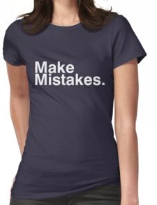 Make Mistakes. Womens Fitted T-Shirt