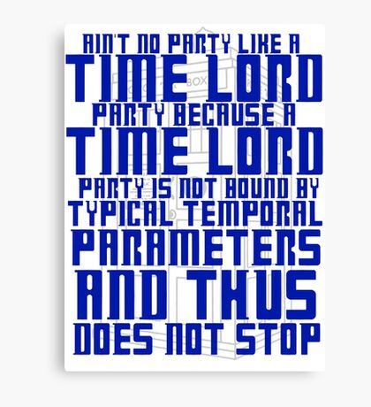 Aint No Party Like a Time Lord Party Canvas Print