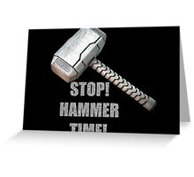 Stop, Hammer Time! Greeting Card