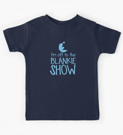 I'm off to the BLANKIE SHOW (bed time) with sleepy moon Kids Tee