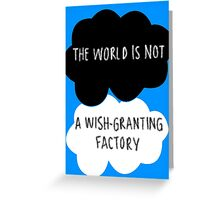 The World is Not a Wish-Granting Factory Greeting Card