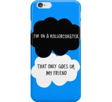 I'm on a Roller Coaster That Only Goes Up, My Friend iPhone Case/Skin