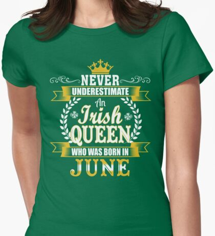 St. Patrick's Day Never Underestimate An Irish Queen Who Was Born In June Womens Fitted T-Shirt