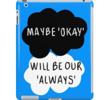 Maybe 'Okay' Will Be Our 'Always' iPad Case/Skin