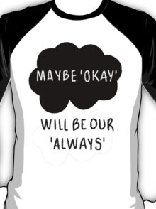 Maybe 'Okay' Will Be Our 'Always' T-Shirt