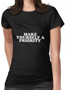 Make Yourself A Priority Womens Fitted T-Shirt