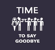 Time To Say Goodbye (Team Groom / Stag Party) White Unisex T-Shirt