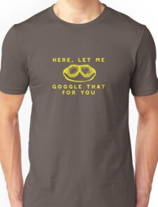 Here Let Me Goggle That For You Funny Pun Unisex T-Shirt