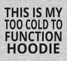 This Is My Too Cold To Function Hoodie by coolfuntees