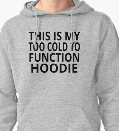 This Is My Too Cold To Function Hoodie Pullover Hoodie