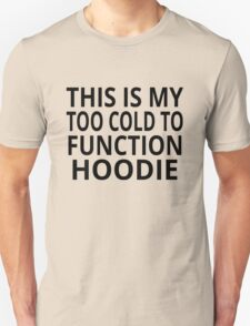 This Is My Too Cold To Function Hoodie Unisex T-Shirt