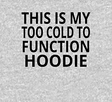 This Is My Too Cold To Function Hoodie Hoodie