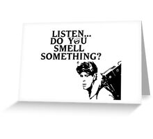 """""""Listen...Do You Smell Something?"""" Greeting Card"""