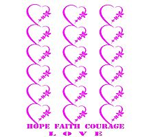 Hope, Faith, Courage, Love-Clothing & Stickers+Pillows & Totes+Cases+Laptop Skins+Mugs+Cards  Photographic Print