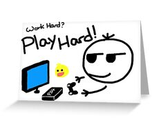 Work hard? Play Hard! (Mokie Pokie) Greeting Card