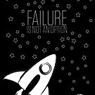 Failure is not an option by MrPeterRossiter