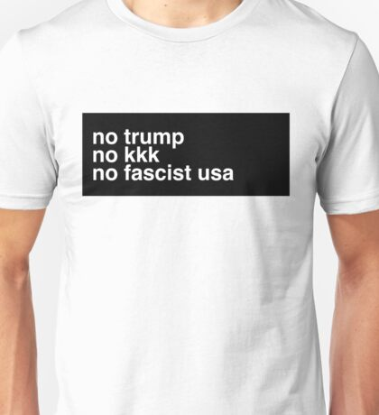 No Trump, No kkk, No fascist USA Unisex T-Shirt