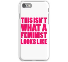 This Isn't What A Feminist Looks Like iPhone Case/Skin