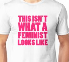 This Isn't What A Feminist Looks Like Unisex T-Shirt