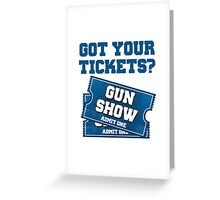 Got Your Tickets To The Gun Show? Greeting Card
