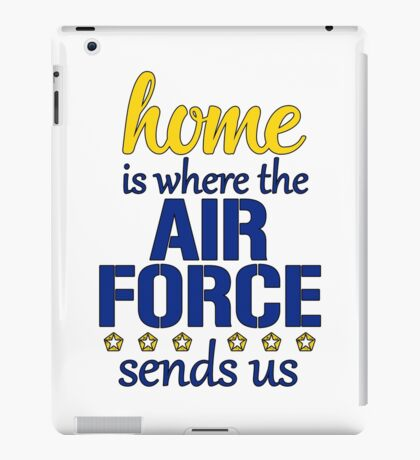 Home is Where the Air Force Sends Us, United States Air Force iPad Case/Skin