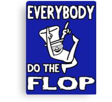 Do the FLOP! Canvas Print