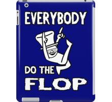 Do the FLOP! iPad Case/Skin