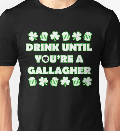 DRINK UNTIL YOURE A GALLAGHER Shirt - Irish-T Shirt Unisex T-Shirt