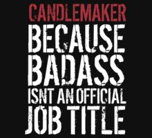 Cool Candlemaker because Badass Isn't an Official Job Title' Tshirt, Accessories and Gifts by Albany Retro