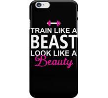 Train Like A BEAST Look Like a Beauty iPhone Case/Skin