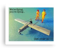 We're flying, you're dying- get over it! Canvas Print