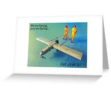 We're flying, you're dying- get over it! Greeting Card