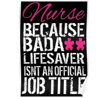 Fun 'Nurse because Bada** Lifesaver Isn't an Official Job Title' Tshirt, Accessories and Gifts Poster