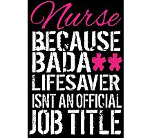 Fun 'Nurse because Bada** Lifesaver Isn't an Official Job Title' Tshirt, Accessories and Gifts Photographic Print