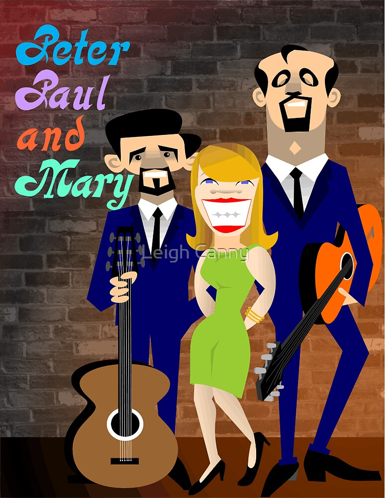Peter Paul And Mary by Leigh Canny