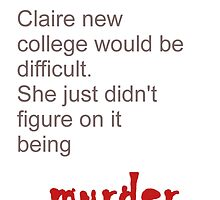 Claire knew college would be difficult by sophielamb