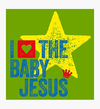 I LOVE THE BABY JESUS - GRAPHIC ILLUSTRATION Photographic Print