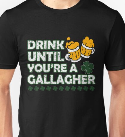 Shameless Drink Until You Are a Gallagher T-Shirt Unisex T-Shirt